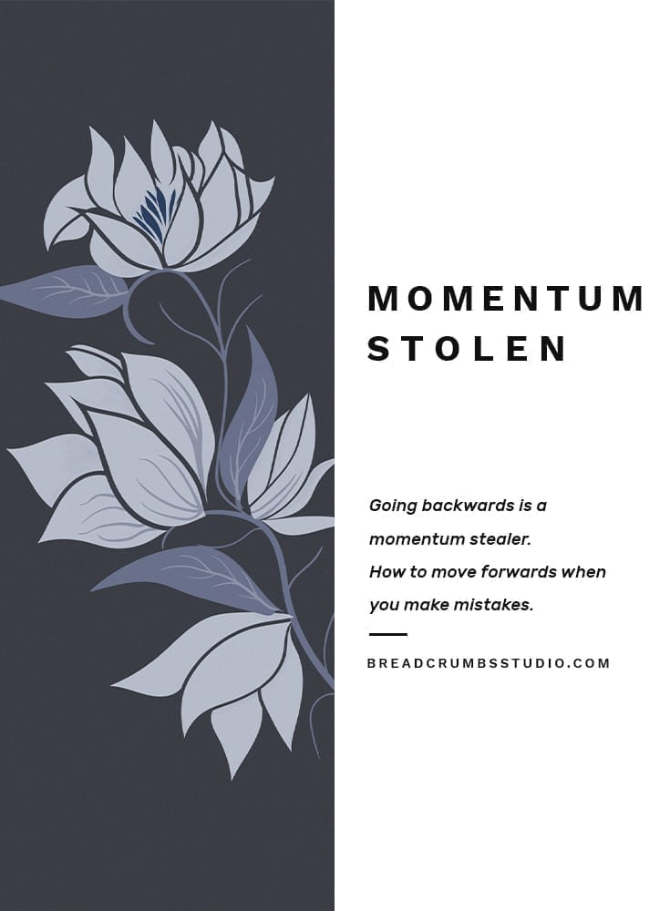 image of illustrated magnolias and the words momentum stolen - going backwards is a momentum stealer. How to move forwards when you make mistakes